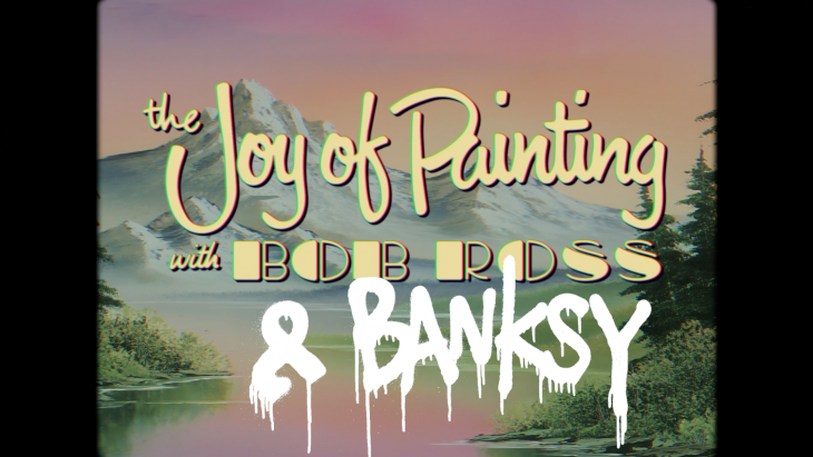 The Joy of Painting with Bob Ross & Banksy